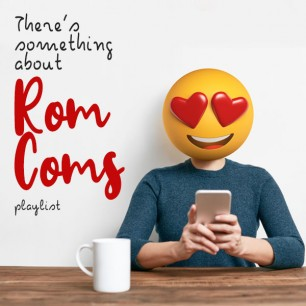 SOMETHING ABOUT ROM COMS