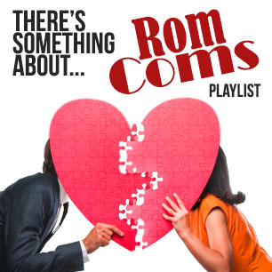 THERE'S SOMETHING ABOUT ROM COMS